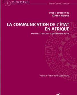 La communication de l'Etat en Afrique : Discours, ressorts et positionnements