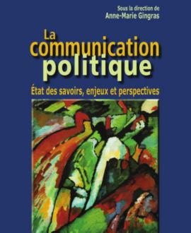 La communication politique : état des savoirs, enjeux et perspectives