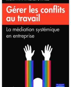 Gérer les conflits au travail : La médiation systémique en entreprise