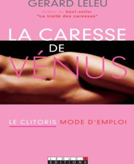 La caresse de vénus : le clitoris mode d'emploi