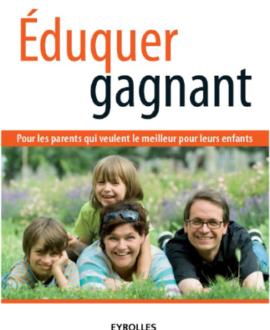 Eduquer gagnant : Pour les parents qui veulent le meilleur pour  leurs enfants