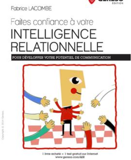 Faite confiance à votre intelligence relationnelle : Pour développer votre potentiel de communication!