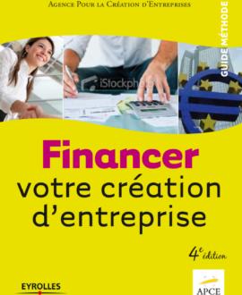 Financer votre création d'entreprise 4e édition