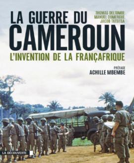 La guerre du Cameroun : L'invention de la françafrique