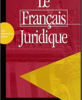 Le français juridique : Droit-Administration-Affaires
