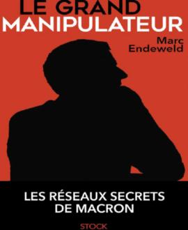 Le grand manipulateur : Les réseaux secrets de Macron