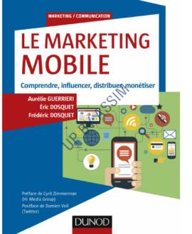 Le marketing mobile : Comprendre, influencer, distribuer, monétiser