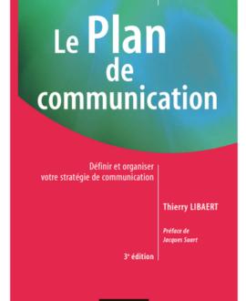 Le plan de communication : Définir et organiser votre stratégie de communication, 3è édition