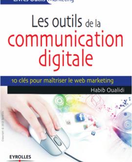 Les outils de la communication digitale, 10 clés pour maitriser le Web marketting