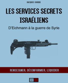 Les services secrets israéliens : D'Eichmann à la guerre de Syrie