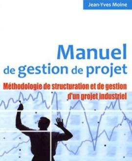 Manuel de gestion de projet : Méthodologie de structuration et de gestion d'un projet industriel