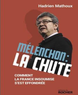 Mélenchon : La chute, comment la France insoumise s'est effondrée
