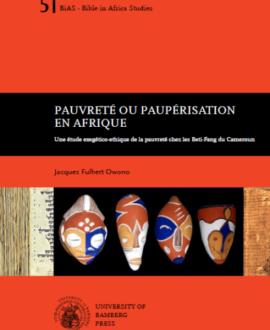 Pauvreté ou paupérisation en Afrique : Une étude exegético-ethnique de la pauvreté chez les Beti-fang du Cameroun
