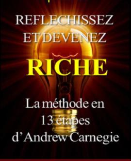 Réfléchissez et devenez riche : La méthode en 13 étapes d'Andrew Carnegie