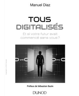 Tous digitalisés : Et si votre futur avait commencé sans  vous?