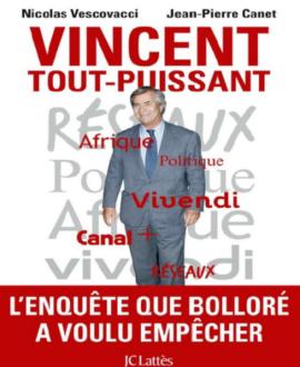 Vincent tout-puissant : L'enquête que Bolloré a voulu empêcher
