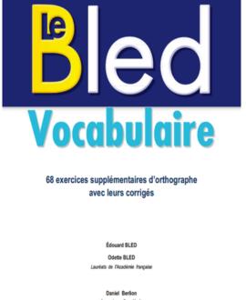 Le BLEB vocabulaire : 68 exercices supplémentaires d'orthographe avec leurs corrigés