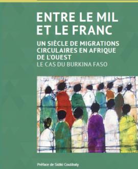 Entre le mil et le franc : Un siècle de migrations de l'ouest; le cas du Burkina Faso