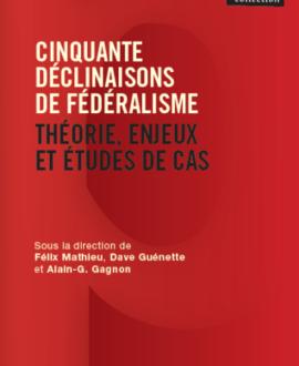 Cinquante déclinaisons de fédéralisme : Théorie, enjeux et études de cas