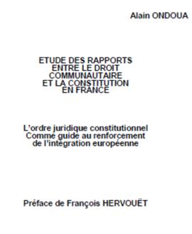 Etude des rapports entre le droit communautaire et la constitution en France : L'ordre juridique constitutionnel comme guide au renforcement de l'intégration européenne