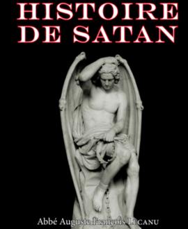 Histoire de Satan : Sa chute, son culte, ses manifestations, ses œuvres, la guerre qu'il a faite à Dieu et aux hommes