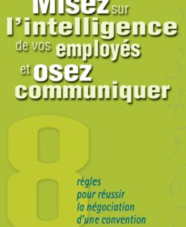 Misez sur l'intelligence de vos employés et osez communiquer : Règles pour réussir la négociation d'une convention collective