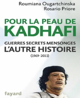 Pour la peau de Kadhafi : Guerres, secrets mensonges. L'AUTRE HISTOIRE (1969-2011)