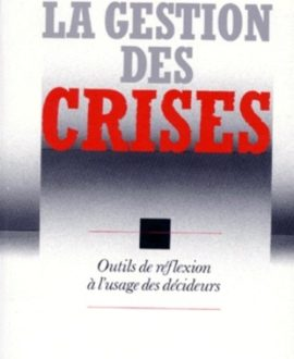 La gestion des crises : Outils de réflexion à l'usage des décideurs