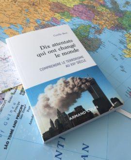 Dix attentats qui ont changé le monde : comprendre le terrorisme au XXIe siècle