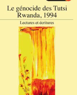 Le génocide des Tutsi Rwanda, 1994 : Lectures et écritures
