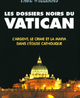 Les dossiers noirs du vatican : L'argent, le crime et la mafia dans l'église catholique