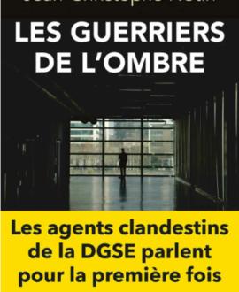 Les guerriers de l'ombre : Les agents clandestins de la DGSE parlent pour la première fois