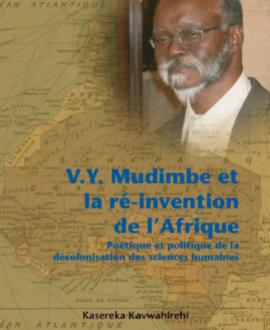 U.Y. Mudimbe et la ré-invention de l'Afrique : Poétique et politique de la décolonisation des sciences humaines