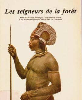 Les seigneurs de la forêt : Essai sur le passé historique, l'organisation sociale et les normes éthiques des anciens Betis du Cameroun