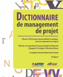 Dictionnaire de management de projet : plus de 1400 termes français définis et analysés, avec leur équivalent en anglais