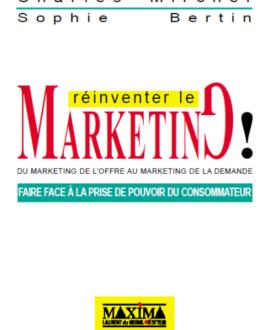 Réinventer le marketing ! Du marketing de l'offre au marketing de la demande